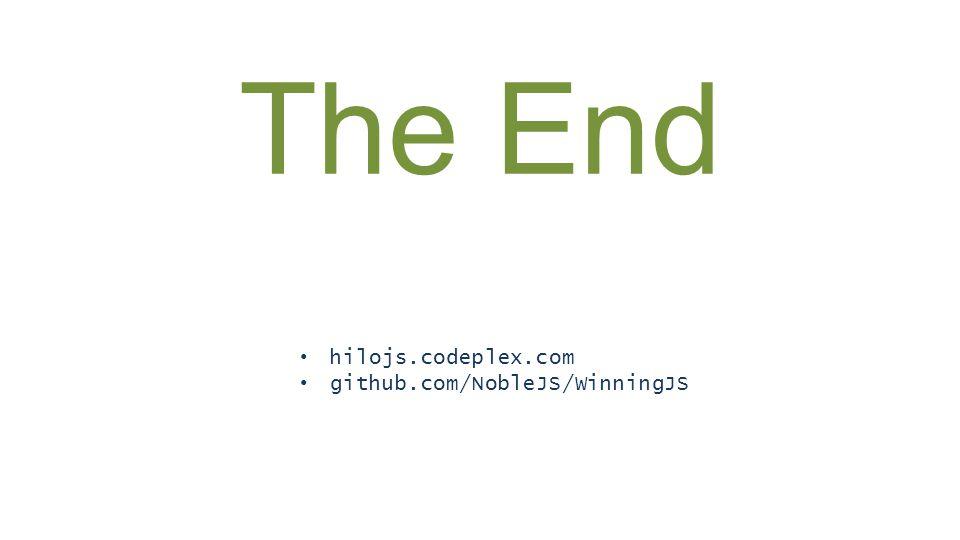 The End hilojs.codeplex.com github.com/NobleJS/WinningJS