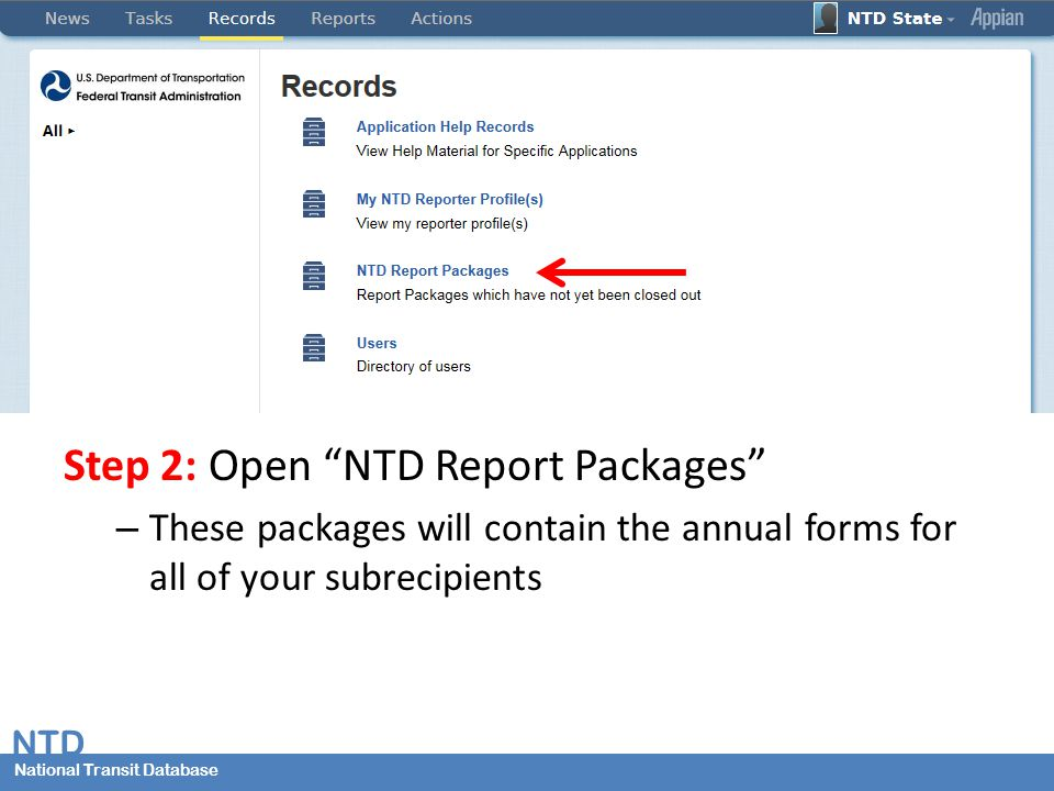 NTD National Transit Database US Department of TransportationFederal Transit Administration Step 2: Open NTD Report Packages – These packages will contain the annual forms for all of your subrecipients
