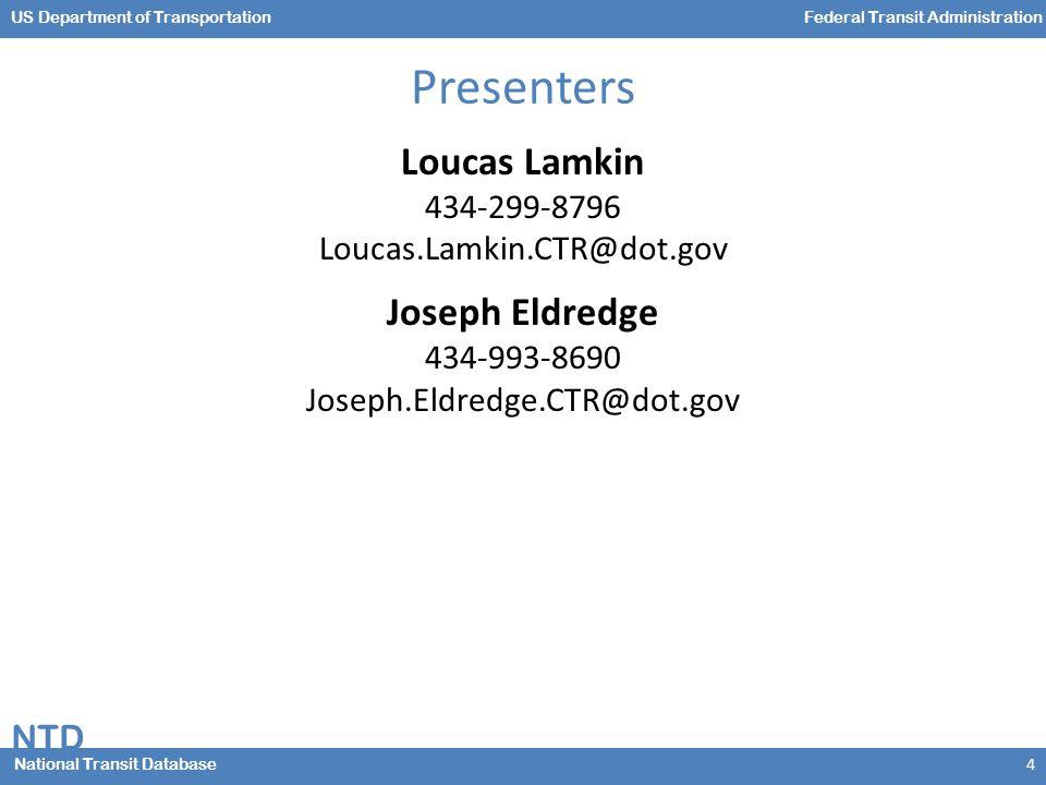 NTD National Transit Database US Department of TransportationFederal Transit Administration Presenters 4 Loucas Lamkin 434-299-8796 Loucas.Lamkin.CTR@dot.gov Joseph Eldredge 434-993-8690 Joseph.Eldredge.CTR@dot.gov