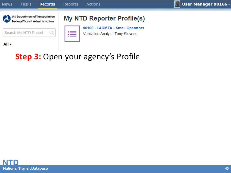 National Transit Database NTD National Transit Database Step 3: Open your agency's Profile 45