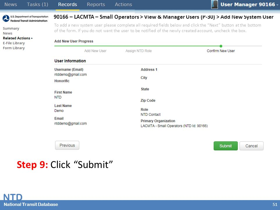 National Transit Database NTD National Transit Database Step 9: Click Submit 51 90166 – LACMTA – Small Operators > View & Manager Users (P-30) > Add New System User To add a new system user please complete all required fields below and click the Next button at the bottom of the form.