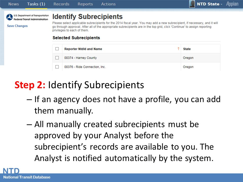 National Transit Database NTD National Transit Database Step 2: Identify Subrecipients – If an agency does not have a profile, you can add them manually.
