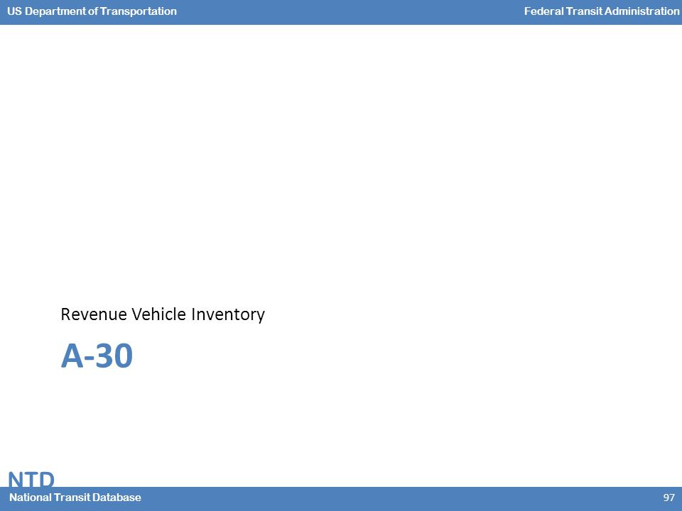 NTD National Transit Database US Department of TransportationFederal Transit Administration A-30 Revenue Vehicle Inventory 97