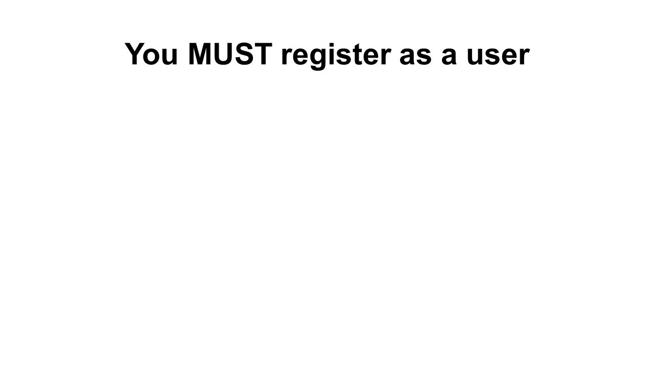 You MUST register as a user