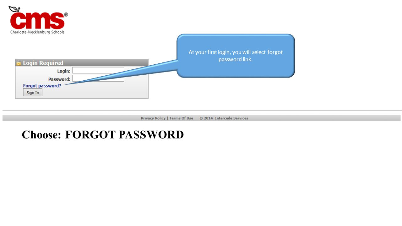 Type in your employee ID and select Reset Password. Login: YOUR CMS EMPLOYEE ID