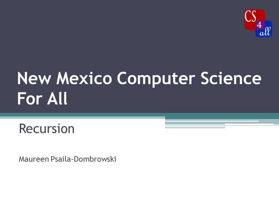 New Mexico Computer Science For All Recursion Maureen Psaila-Dombrowski