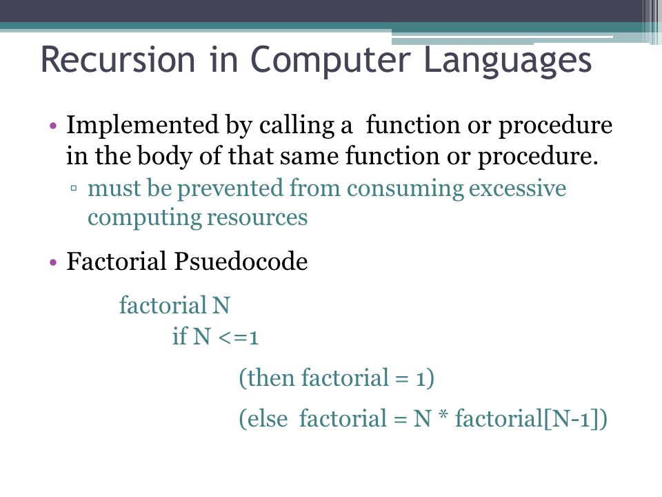 Recursion in Computer Languages Implemented by calling a function or procedure in the body of that same function or procedure.