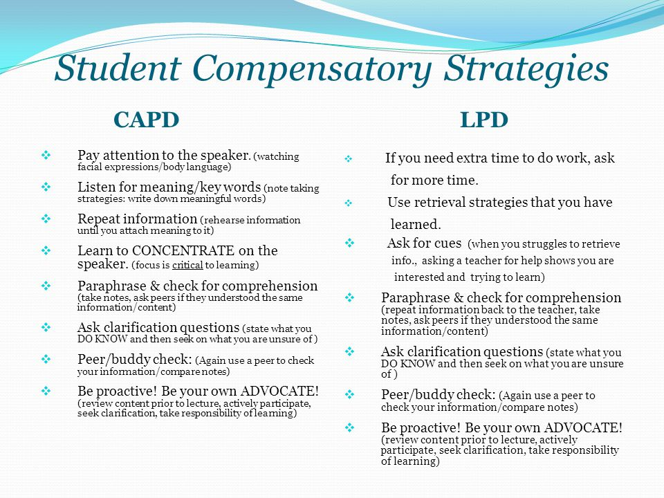 Student Compensatory Strategies CAPDLPD  Pay attention to the speaker. (watching facial expressions/body language)  Listen for meaning/key words (no