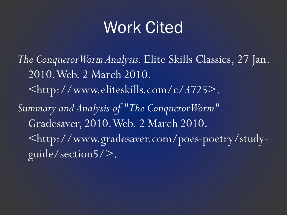 Work Cited The Conqueror Worm Analysis. Elite Skills Classics, 27 Jan. 2010. Web. 2 March 2010.. Summary and Analysis of