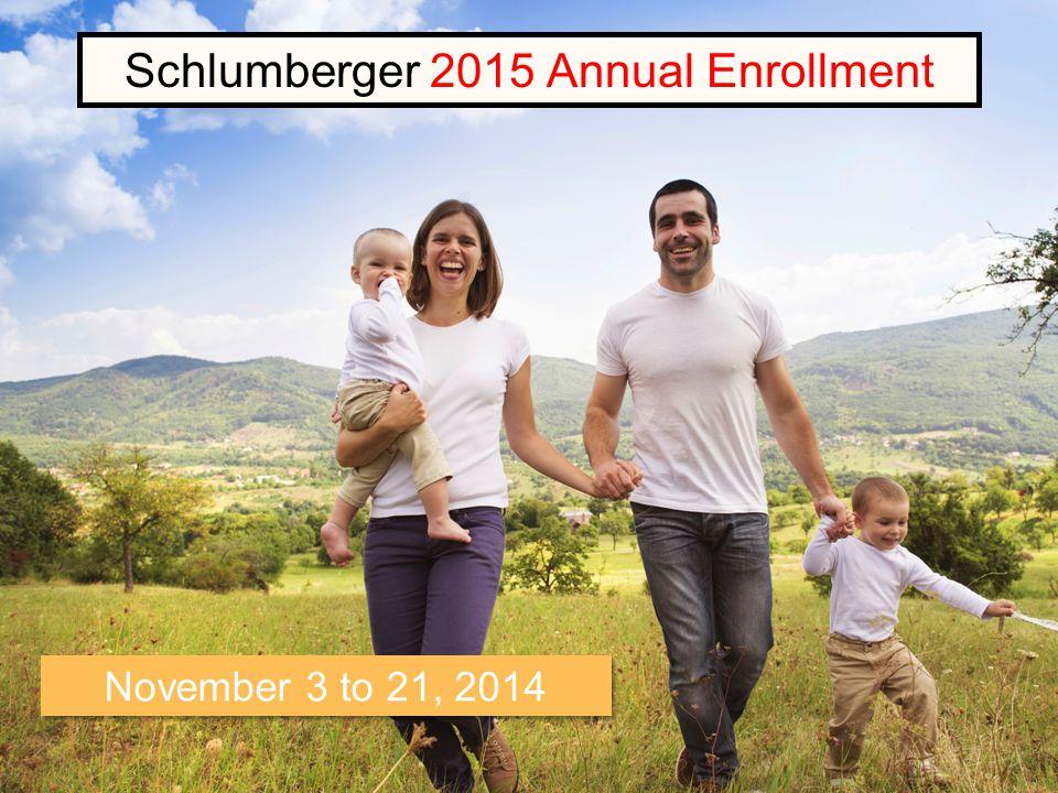 Schlumberger 2015 Annual Enrollment November 3 to 21, 2014