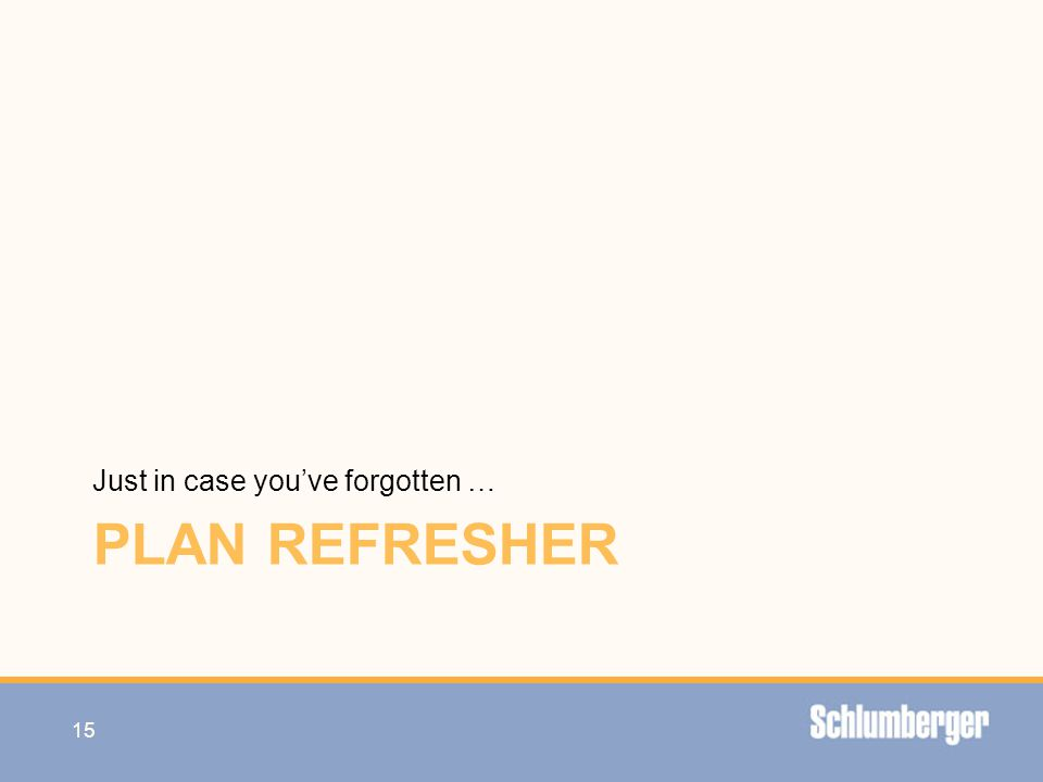 PLAN REFRESHER Just in case you've forgotten … 15