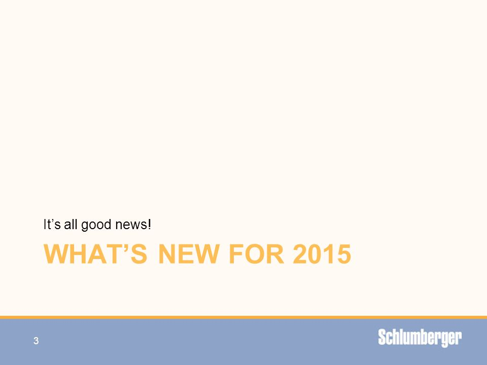 WHAT'S NEW FOR 2015 It's all good news! 3