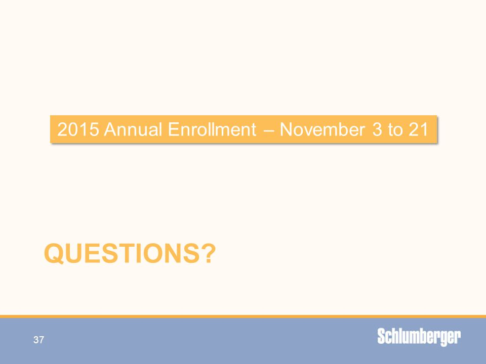 QUESTIONS? 37 2015 Annual Enrollment – November 3 to 21