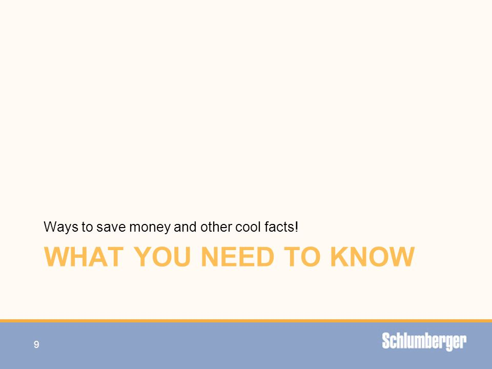 WHAT YOU NEED TO KNOW Ways to save money and other cool facts! 9