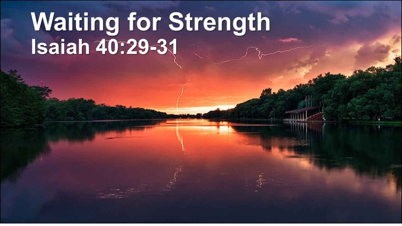 Waiting for Strength Isaiah 40:29-31