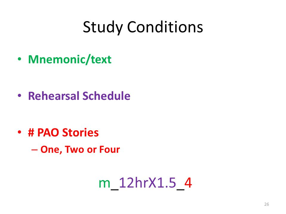 Study Conditions Mnemonic/text Rehearsal Schedule # PAO Stories – One, Two or Four m_12hrX1.5_4 26