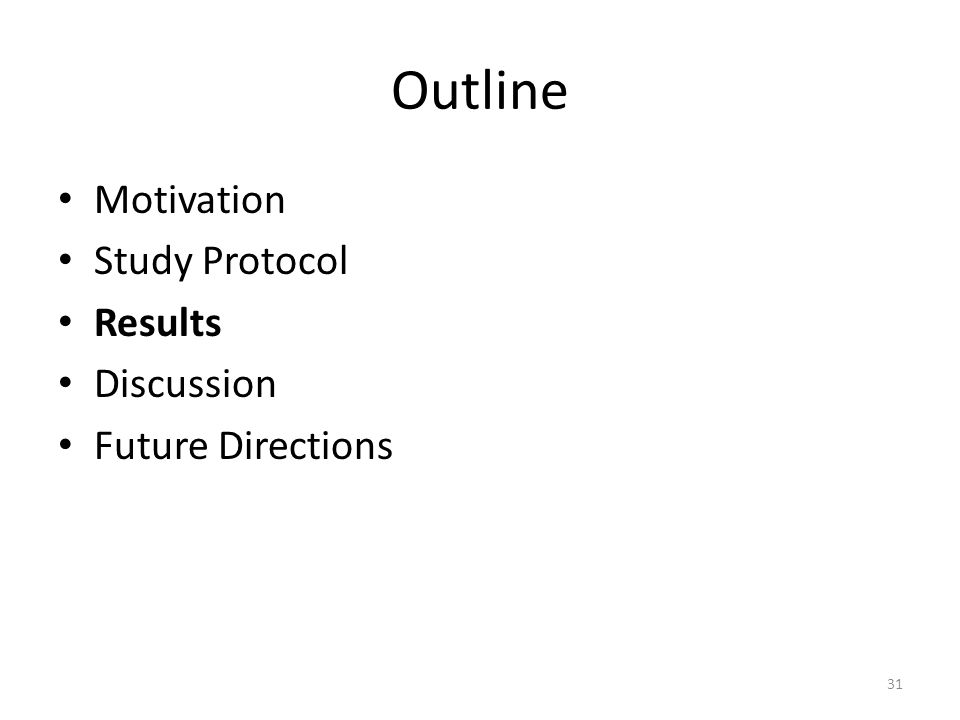 Outline Motivation Study Protocol Results Discussion Future Directions 31