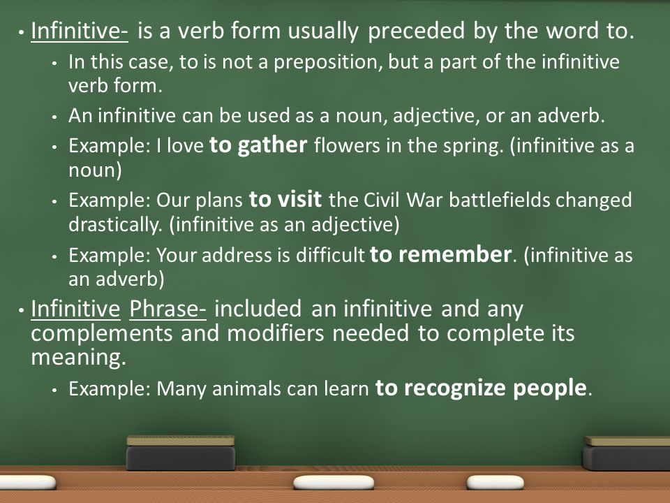 Infinitive- is a verb form usually preceded by the word to. In this case, to is not a preposition, but a part of the infinitive verb form. An infiniti