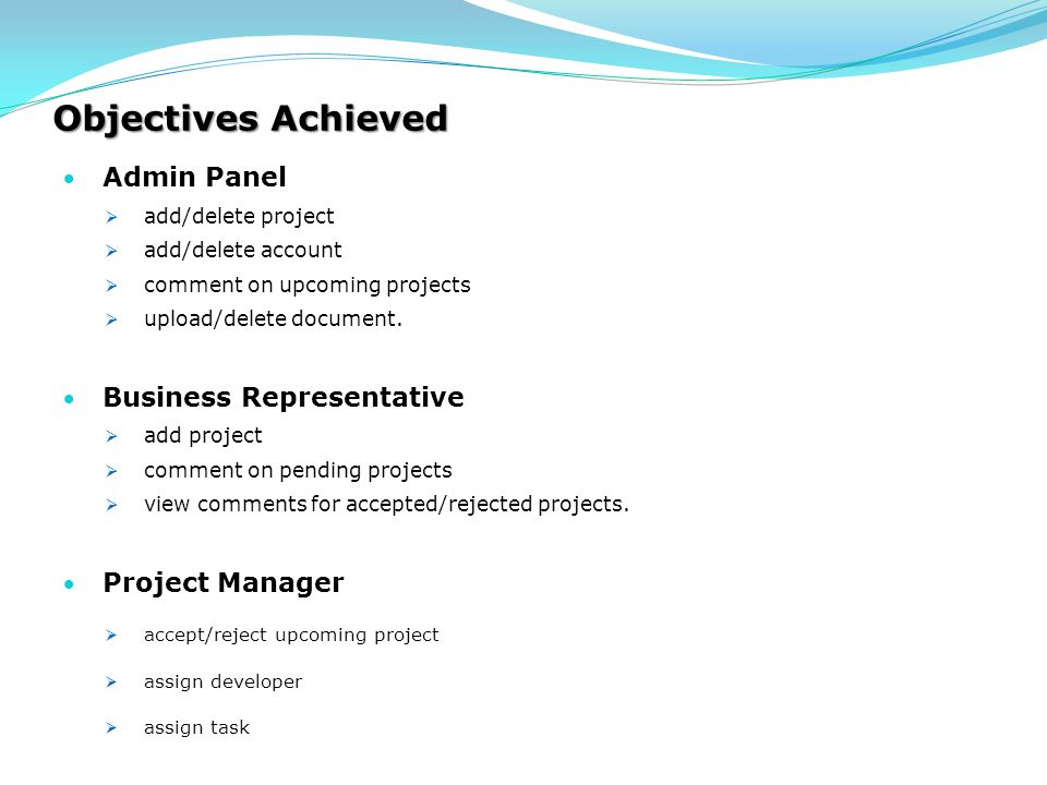Objectives Achieved  Admin Panel  add/delete project  add/delete account  comment on upcoming projects  upload/delete document.  Business Repres