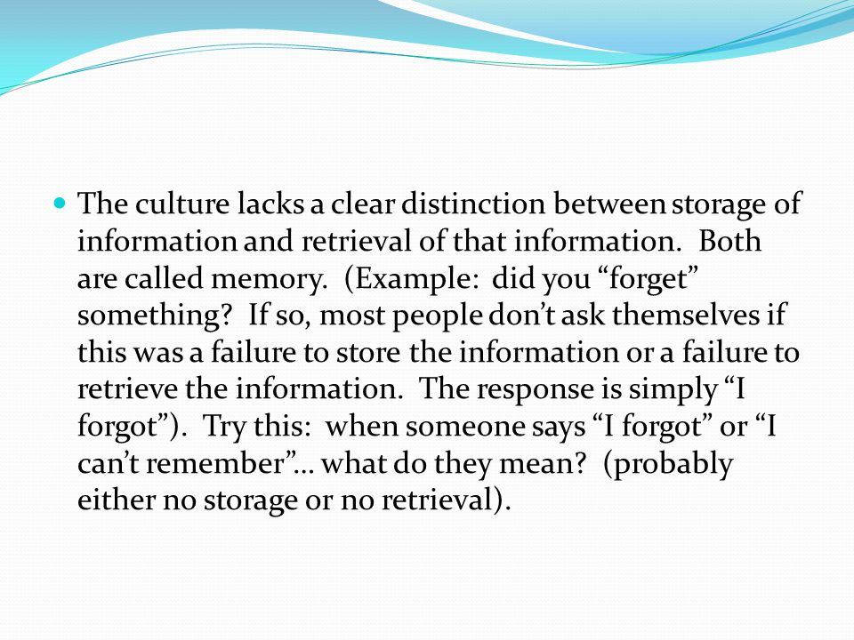 The culture lacks a clear distinction between storage of information and retrieval of that information.