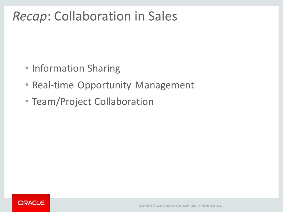 Recap: Collaboration in Sales Information Sharing Real-time Opportunity Management Team/Project Collaboration