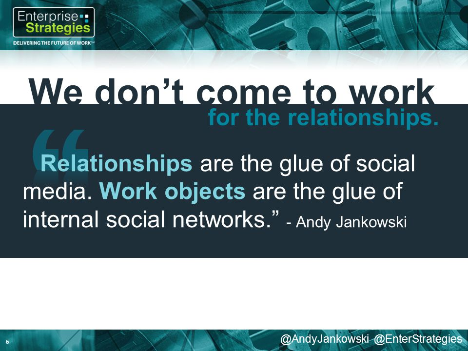 @AndyJankowski @EnterStrategies We don't come to work 6 for the relationships. Relationships are the glue of social media. Work objects are the glue o