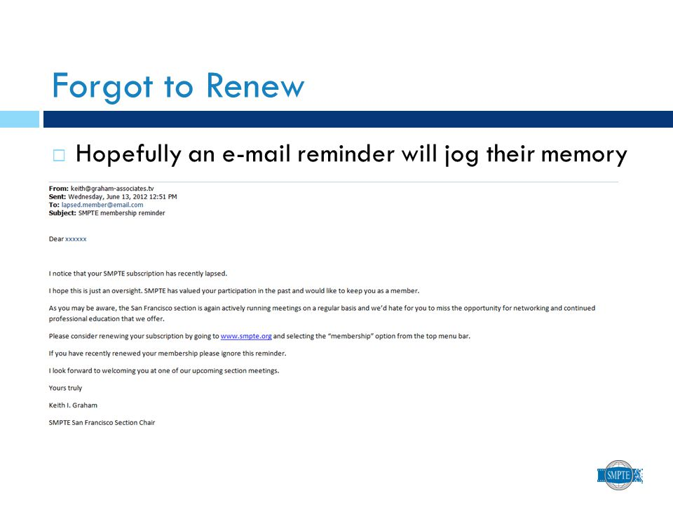 Forgot to Renew  Hopefully an e-mail reminder will jog their memory