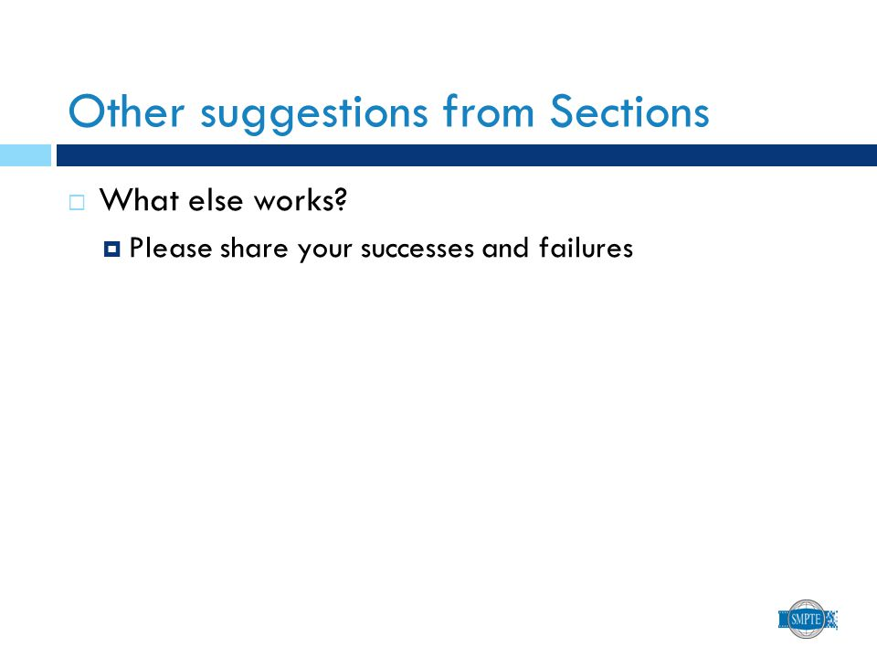 Other suggestions from Sections  What else works?  Please share your successes and failures