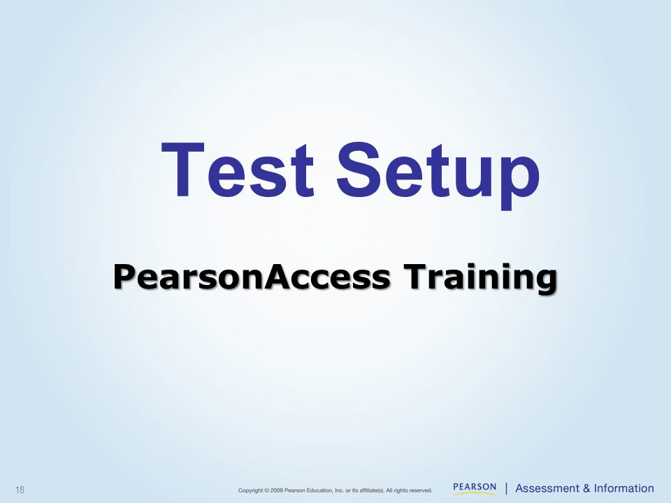 Test Setup 18 PearsonAccess Training