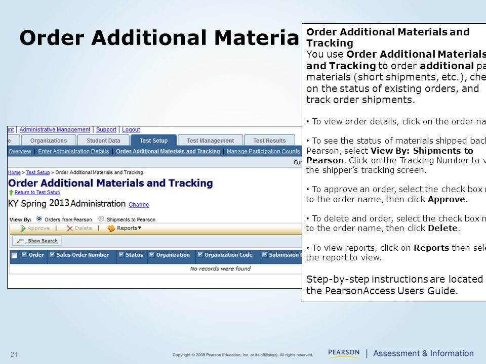 21 Order Additional Materials and Tracking You use Order Additional Materials and Tracking to order additional paper materials (short shipments, etc.), check on the status of existing orders, and track order shipments.