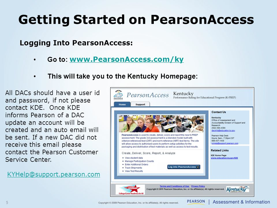 Getting Started on PearsonAccess 5 Logging Into PearsonAccess: Go to:     This will take you to the Kentucky Homepage: All DACs should have a user id and password, if not please contact KDE.