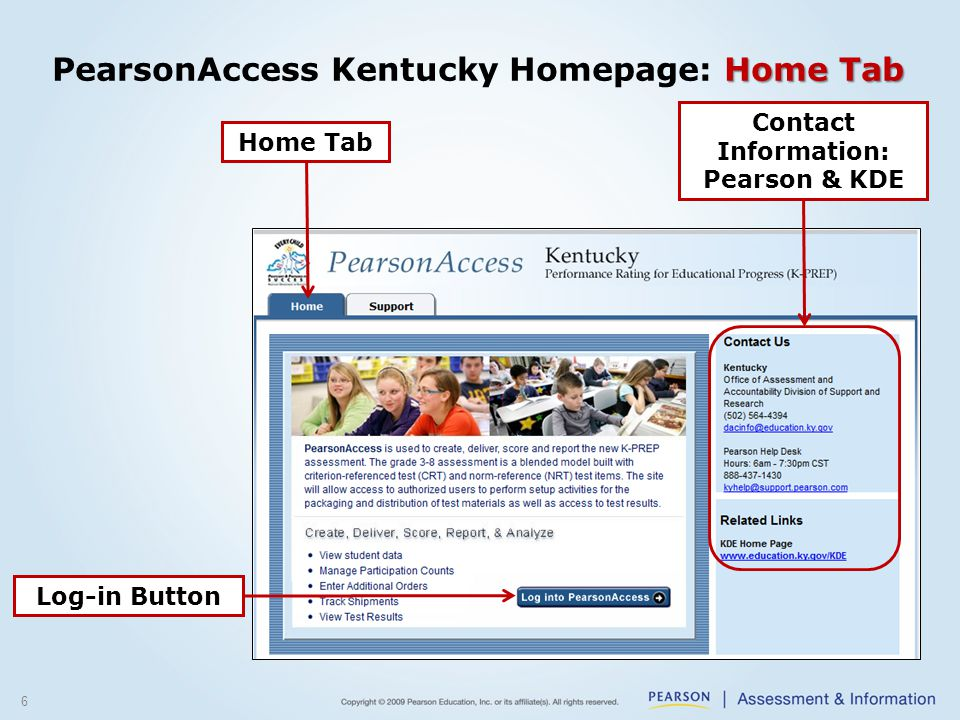 Home Tab PearsonAccess Kentucky Homepage: Home Tab 6 Home Tab Log-in Button Contact Information: Pearson & KDE