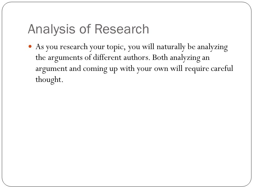 As you research your topic, you will naturally be analyzing the arguments of different authors.