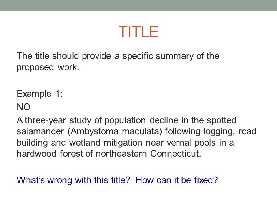 TITLE The title should provide a specific summary of the proposed work. Example 1: NO A three-year study of population decline in the spotted salamand
