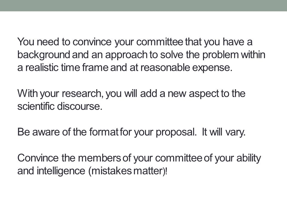 You need to convince your committee that you have a background and an approach to solve the problem within a realistic time frame and at reasonable ex