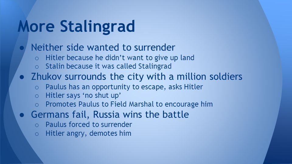 ● Neither side wanted to surrender o Hitler because he didn't want to give up land o Stalin because it was called Stalingrad ● Zhukov surrounds the ci