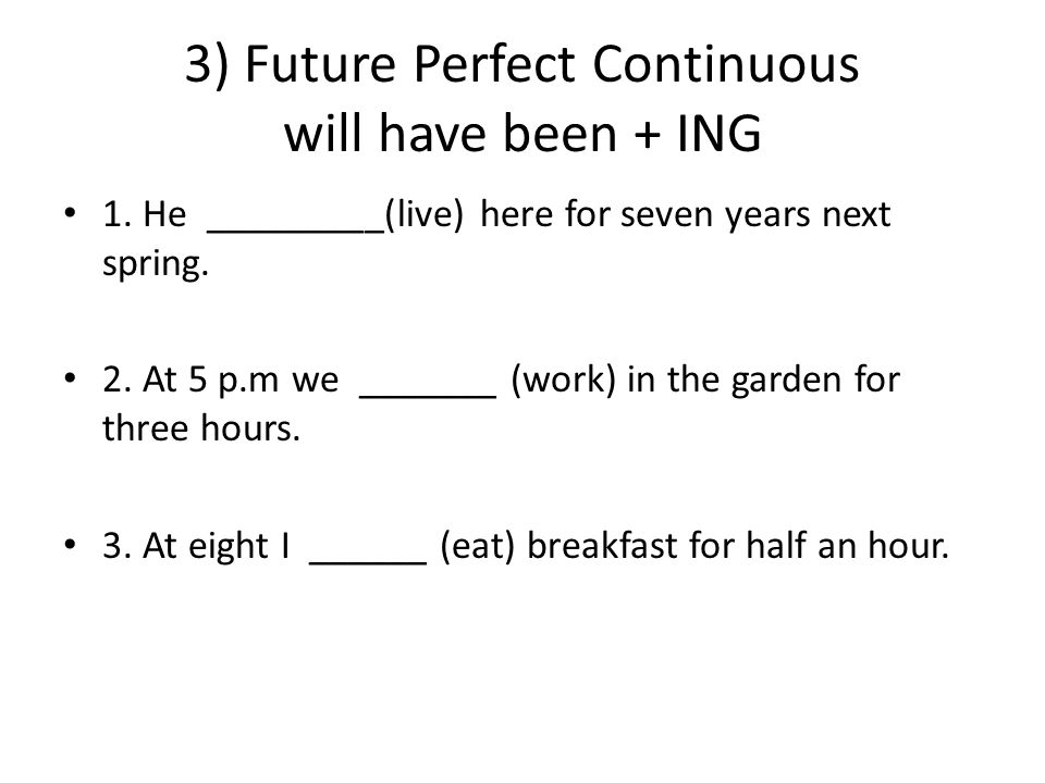 3) Future Perfect Continuous will have been + ING 1.