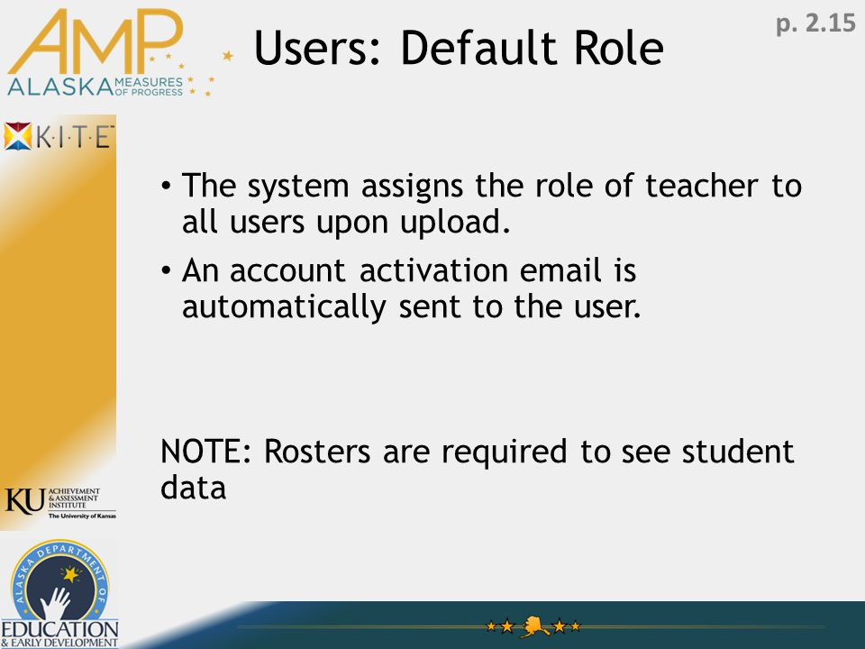 Users: Default Role The system assigns the role of teacher to all users upon upload.