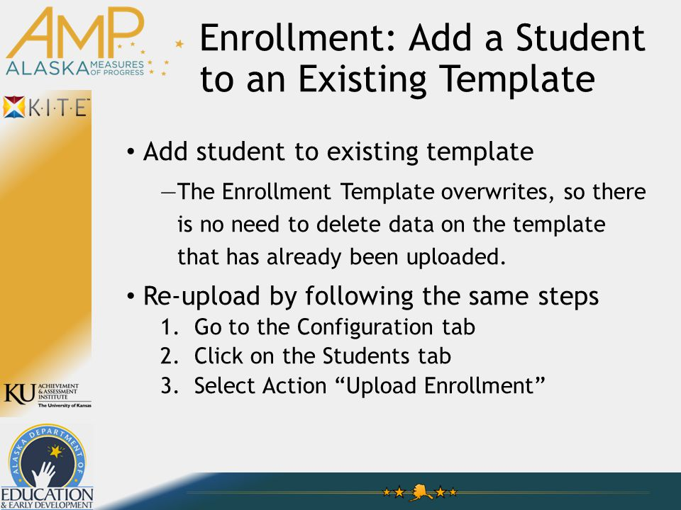 Enrollment: Add a Student to an Existing Template Add student to existing template —The Enrollment Template overwrites, so there is no need to delete data on the template that has already been uploaded.