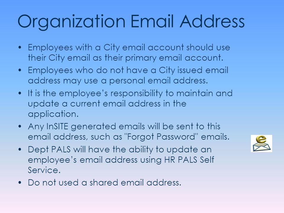Organization Email Address Employees with a City email account should use their City email as their primary email account. Employees who do not have a