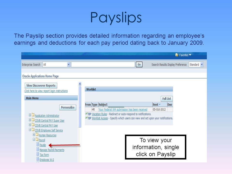 Payslips The Payslip section provides detailed information regarding an employee's earnings and deductions for each pay period dating back to January