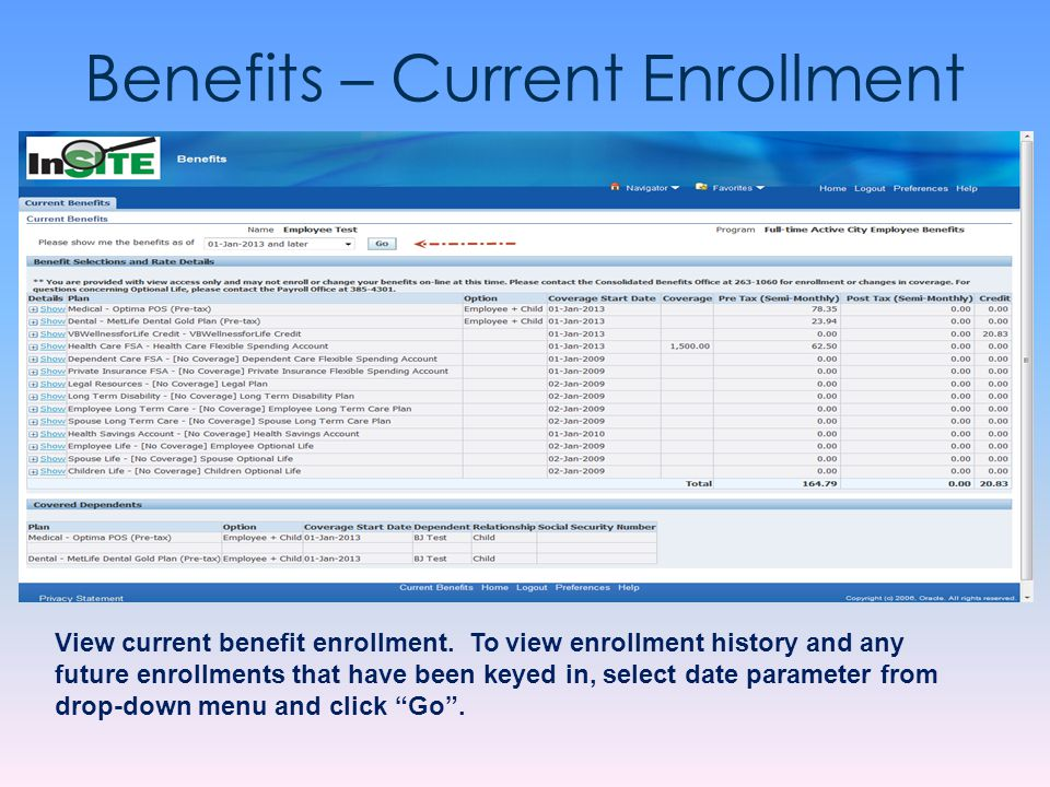 Benefits – Current Enrollment View current benefit enrollment. To view enrollment history and any future enrollments that have been keyed in, select d