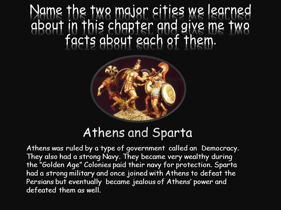 Athens and Sparta Athens was ruled by a type of government called an Democracy.