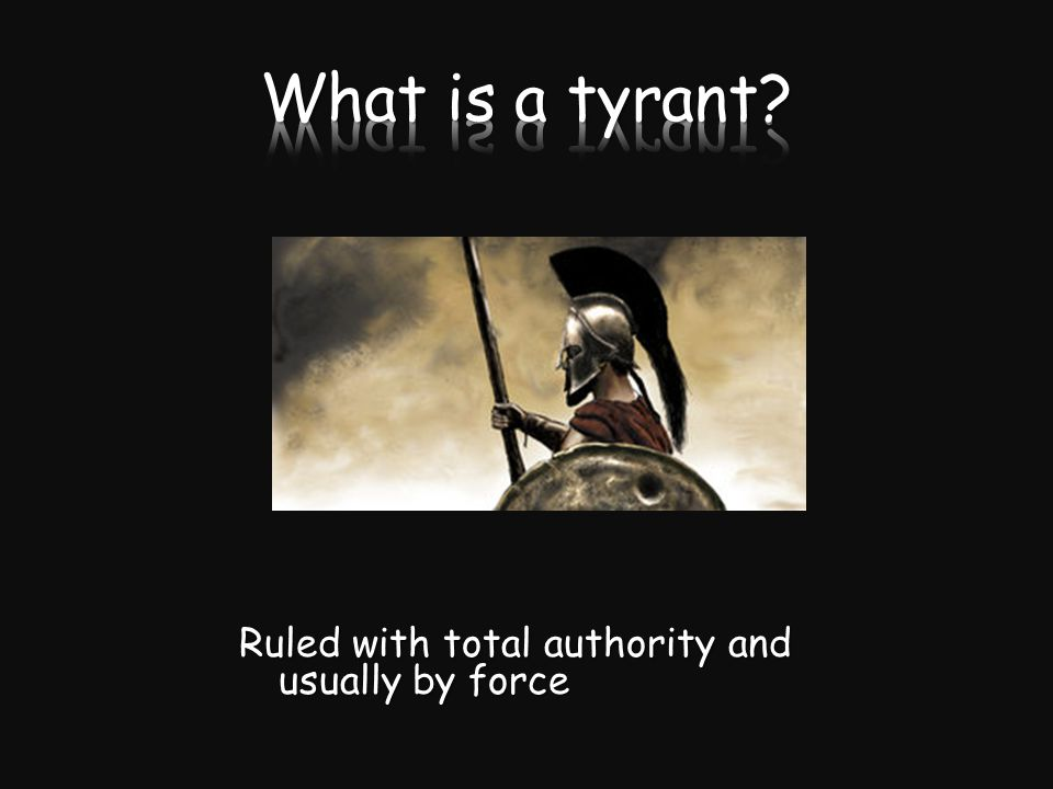Ruled with total authority and usually by force