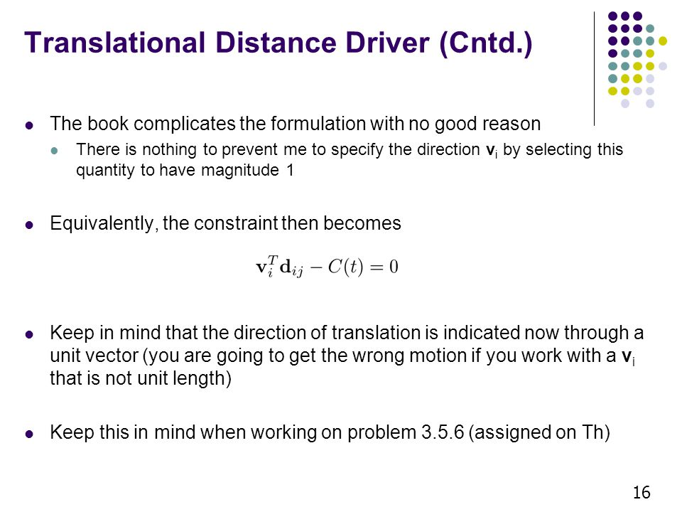 Translational Distance Driver (Cntd.) The book complicates the formulation with no good reason There is nothing to prevent me to specify the direction
