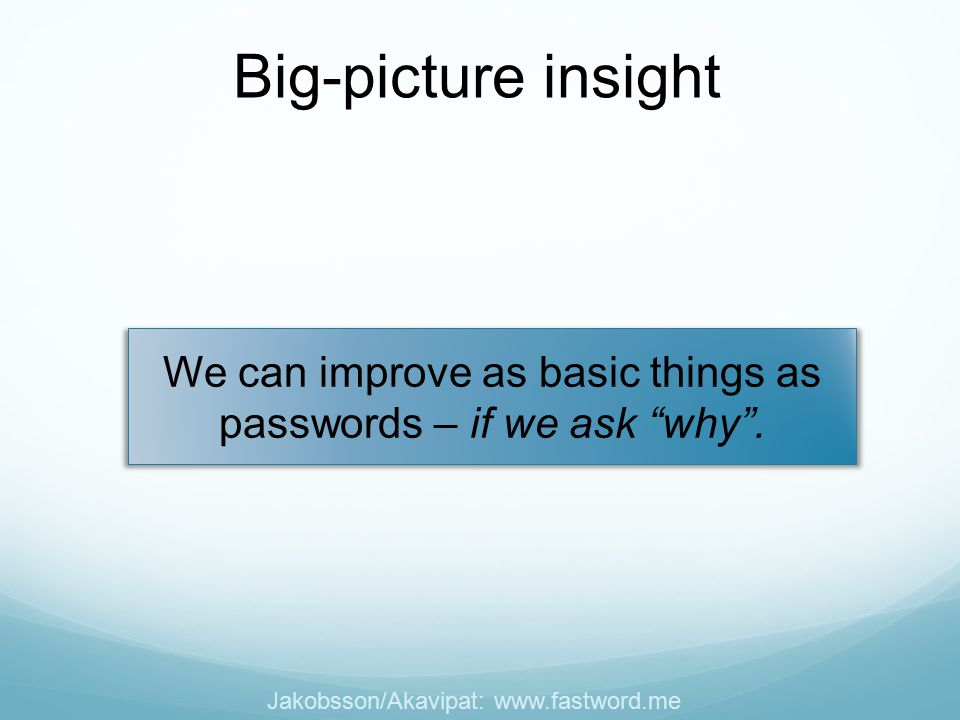 We can improve as basic things as passwords – if we ask why .