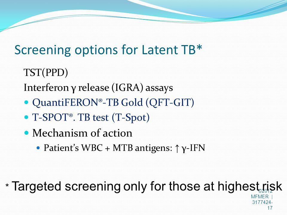 Screening options for Latent TB* TST(PPD) Interferon γ release (IGRA) assays QuantiFERON®-TB Gold (QFT-GIT) T-SPOT®.