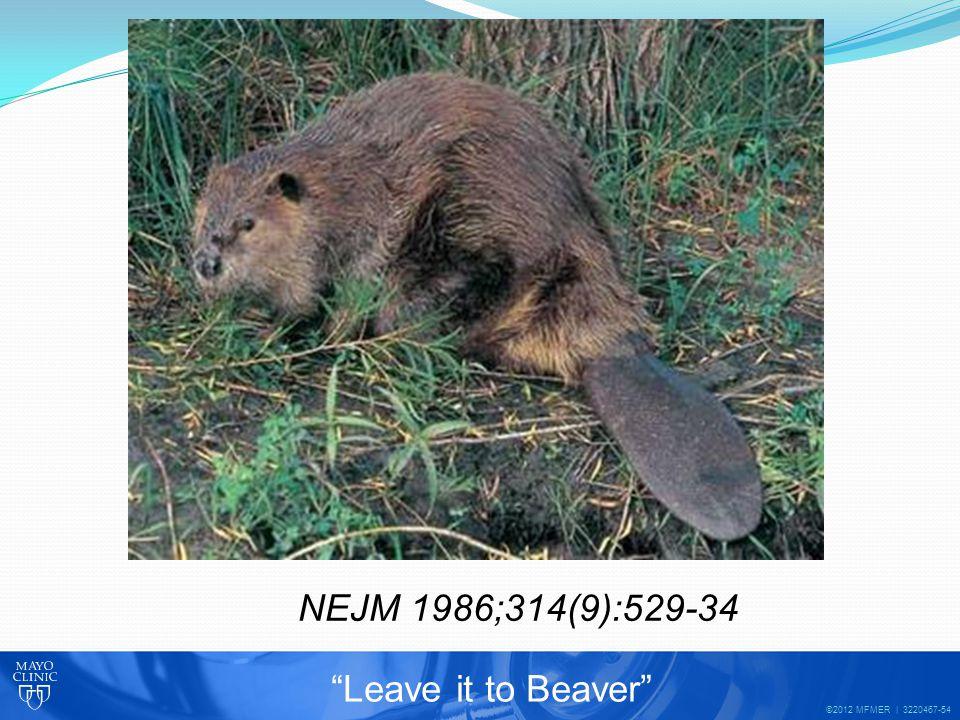 ©2012 MFMER | 3220467-54 NEJM 1986;314(9):529-34 Leave it to Beaver