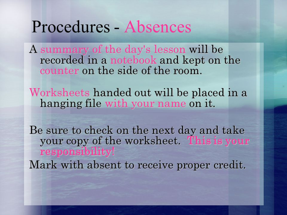 Procedures - Absences A summary of the day s lesson will be recorded in a notebook and kept on the counter on the side of the room.