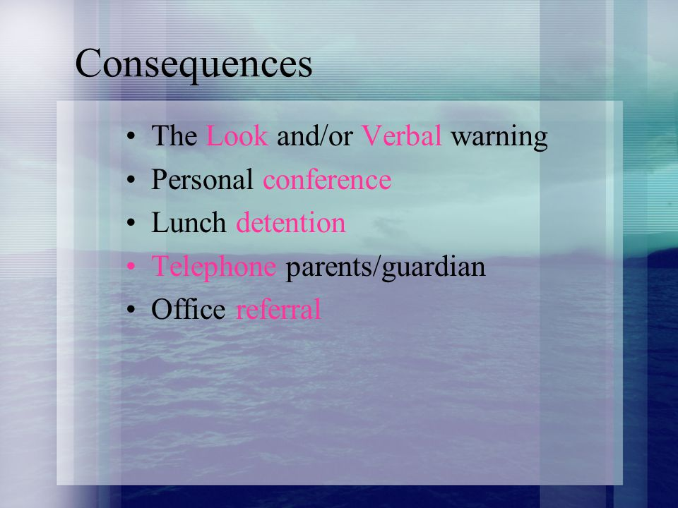 Consequences The Look and/or Verbal warning Personal conference Lunch detention Telephone parents/guardian Office referral